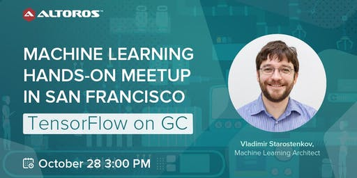 Machine Learning hands-on meetup in San Francisco: TensorFlow on GCP