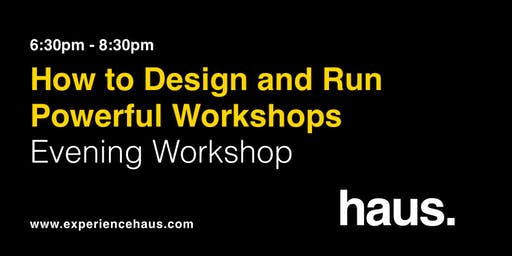 How to Design and Run Powerful Workshops - Evening Workshop by Experience Haus