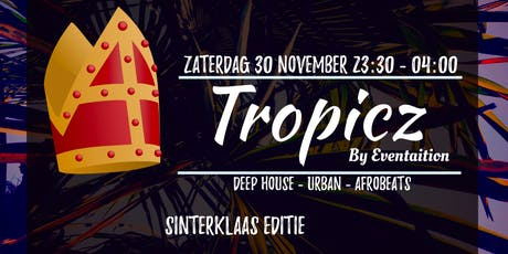 Tropicz - by Eventaition (Sinterklaas Editie) tickets