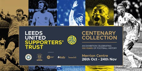 Leeds United Supporters' Trust Centenary Collection 26Oct-10Nov tickets