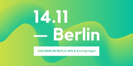 UNICORNS IN TECH meets APX & Axel Springer Tickets