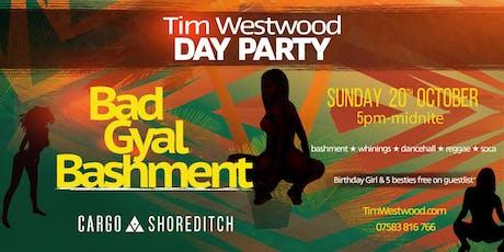 Tim Westwood Day Party - Bad Gyal Bashment  tickets