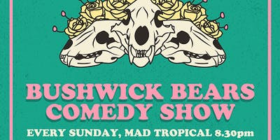 event image Bushwick Bears Comedy Show at Mad Tropical!!!