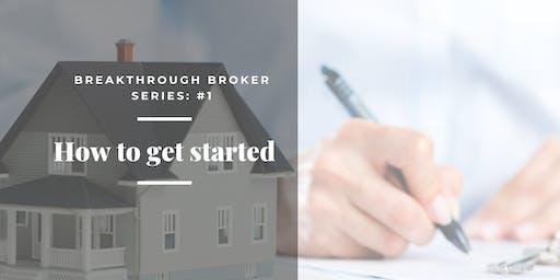 Breakthrough Broker Series: How To Get Started