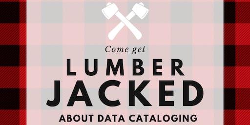 Get  LumberJACKED  About Data Cataloging