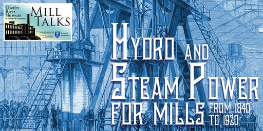 MILL TALK: Hydro and Steam Power for Mills from 1840 to 1920 w/Professional Engineer Robert TImmerman