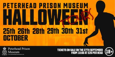 Peterhead Prison Museum Halloween Tours 2019