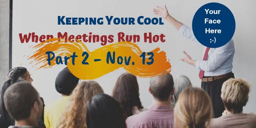 Keeping Your Cool When Meetings Run Hot: Part 2