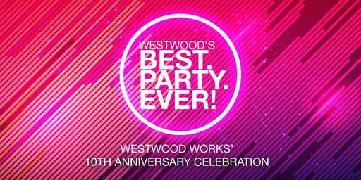 Westwood's BEST.PARTY.EVER!  Westwood Work's 10th Anniversary Celebration