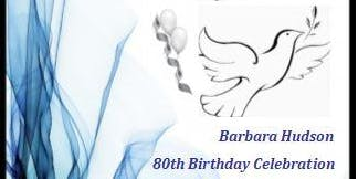 Barbara Hudson  80th Birthday Celebration