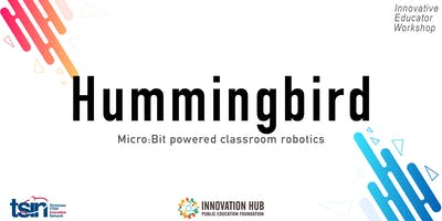 Hummingbird Robotics || TSIN Innovative Educator Workshop