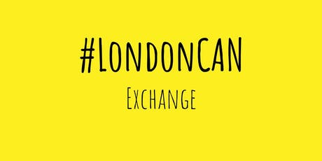 #LondonCAN Exchange tickets