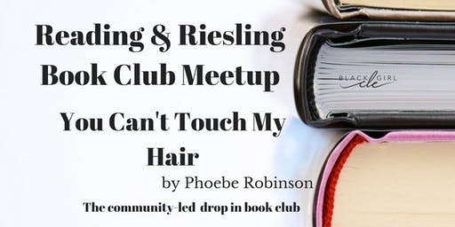 You Can't Touch My Hair-Reading and Riesling