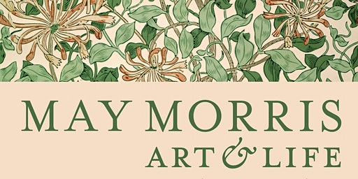 May Morris: Art & Life - March Tickets