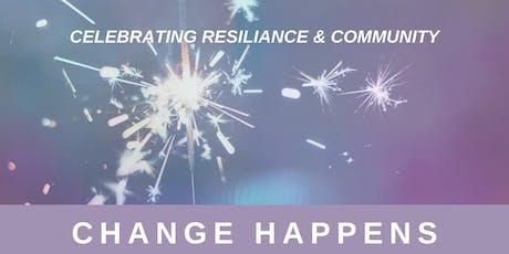 Celebrating Resiliance & Community, Change Happens tickets