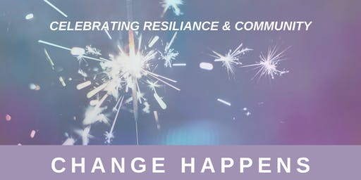 Celebrating Resiliance & Community, Change Happens