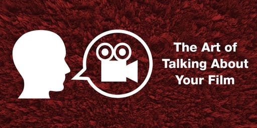 The Art of Talking About Your Film
