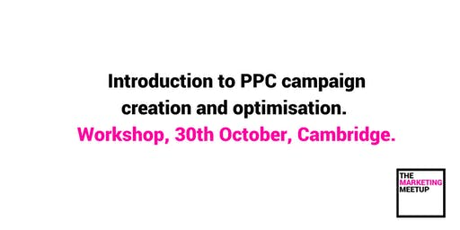 Introduction to PPC campaign creation and optimisation: Workshop