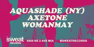 Sweat In-Store: Aquashade (NY), Axetone, Womanmay