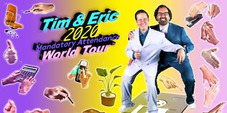 TIM AND ERIC: 2020 MANDATORY ATTENDANCE WORLD TOUR tickets
