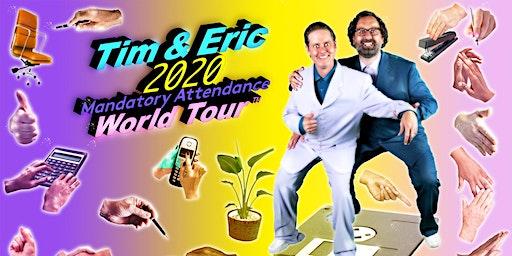 TIM AND ERIC: 2020 MANDATORY ATTENDANCE WORLD TOUR