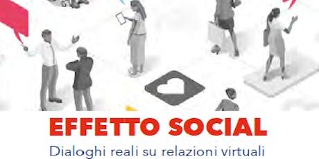 EFFETTO SOCIAL - Dialoghi reali su relazioni virtuali biglietti