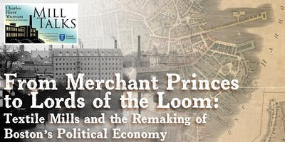 """MILL TALK: """"From Merchant Princes to Lords of the Loom - Textile Mills and the Remaking of Boston's Political Economy"""" with Yale Professor Mark Peterson"""
