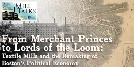 """MILL TALK: """"From Merchant Princes to Lords of the Loom - Textile Mills and the Remaking of Boston's Political Economy"""" with Yale Professor Mark Peterson tickets"""