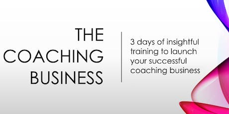The Coaching Business -3 days of training  to launch your coaching business tickets