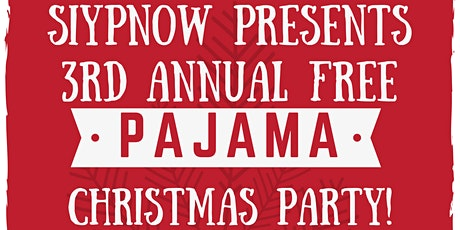 Siypnow Presents 3rd Annual Free Pajama Christmas Party tickets