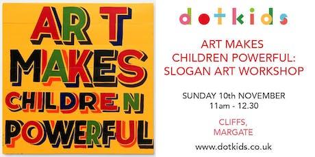Art Makes Children Powerful - Slogan Art Workshop tickets
