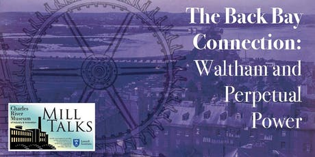 """MILL TALK: """"The Back Bay Connection: Waltham and Perpetual Power"""" with Brown Professor Emeritus Patrick Malone tickets"""