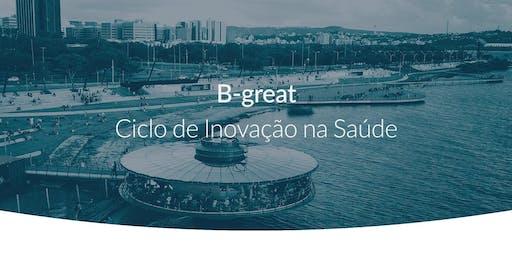 B-Great: Ciclo de Inovação na Saúde   Porto Alegre