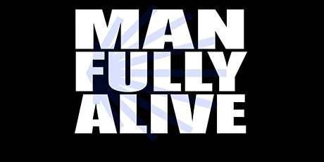 MAN FULLY ALIVE 2022 tickets