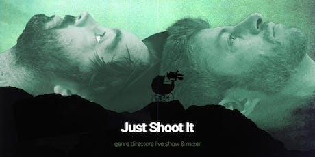 Just Shoot It Live: Genre Directors Shootacular! tickets