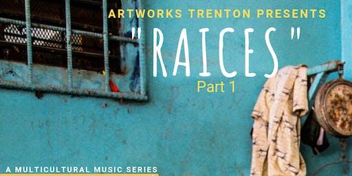 """Raices"" Part 1 Presented by Artworks Trenton"