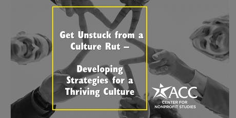 Get Unstuck from a Culture Rut: Developing Strategies for a Thriving Culture tickets