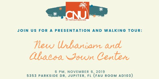 New Urbanism and Abacoa Town Center Presentation and Walking Tour by CNU of the Palm Beaches