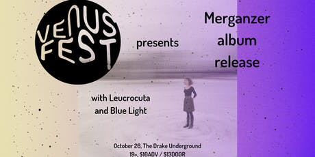 Venus Fest presents Merganzer / Leucrocuta / Blue Light tickets