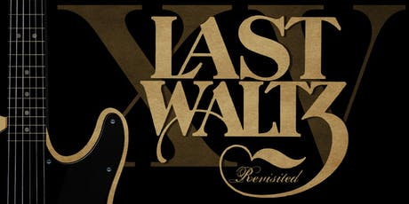 THE LAST WALTZ REVISITED - 15TH ANNIVERSARY tickets