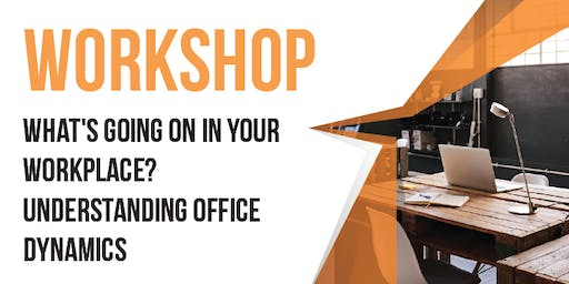 Workshop: What's Going On In Your Workplace?  Understanding Office Dynamics