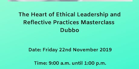 The Heart of Ethical Leadership & Reflective Practices Masterclass Dubbo tickets