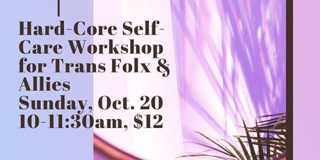 Hard-Core Self-Care Workshop for Trans Folx and Allies: Pelvic Health tickets