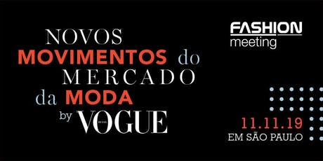Novos movimentos do mercado da moda by Vogue - 11 de Novembro - São Paulo ingressos