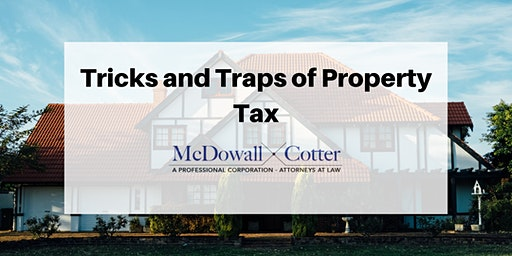 Tricks and Traps of CA Property Tax!  - McDowall Cotter San Mateo 12/18/19 12pm
