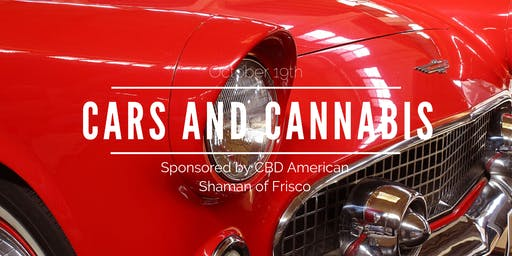 Cars and Cannabis (CBD Only): Sponsored by CBD American Shaman of Frisco