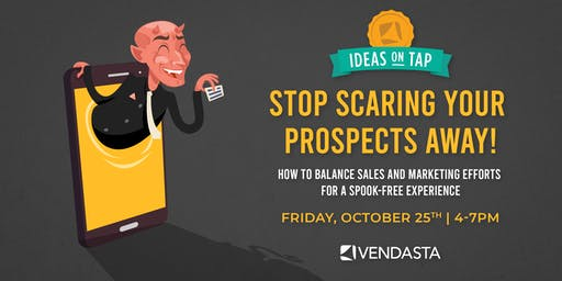 Ideas on Tap: Stop scaring your prospects away!