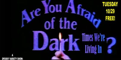 HALLOWEEN SHOW: ARE YOU AFRAID OF THE DARK...TIMES WE'RE LIVING IN