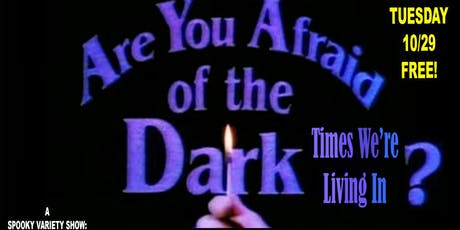 HALLOWEEN SHOW: ARE YOU AFRAID OF THE DARK...TIMES WE'RE LIVING IN  tickets