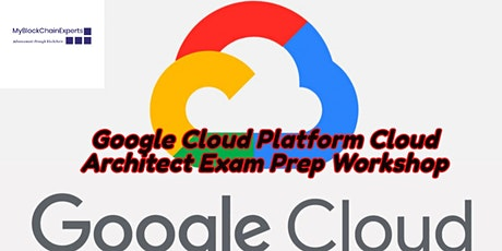 Google Cloud Platform Cloud Architect Exam Prep Online Workshop  tickets